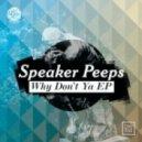 Speaker Peeps - Why Don't Ya (Original Mix)