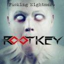 Rootkey - Fucking Nightmare