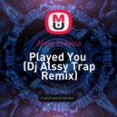 Alina Eremia - Played You  (Dj Alssy Trap Remix)