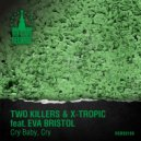 Two Killers & X-Tropic feat. Eva Bristol - Cry Baby, Cry