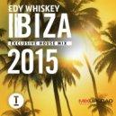 Edy Whiskey - Toolroom Ibiza 2015 (Exclusive House Mix)
