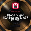 Pendulum - Blood Sugar (DJ Solovey & A77 Remix)