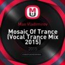 Max Vladimirov - Mosaic Of Trance (Vocal Trance Mix 2015)