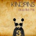 Kingpins - Drop Like This