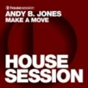 Andy B. Jones - Make A Move (Club Mix)