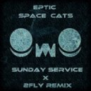 Eptic  - Space Cats  ($unday $ervice & 2Fly Remix)
