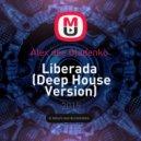 Alex dee Gladenko  - Liberada (Deep House Version)