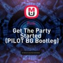 Pink  - Get The Party Started  (PILOT BG Bootleg)