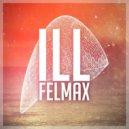 Felmax  - ILL (Original mix)