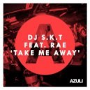 Dj S.K.T feat. Rae - Take Me Away (Original Club Mix)