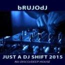 bRUJOdJ - Just a Dj Shift (2015)