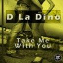 D La Dino - Take Me With You