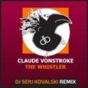 Claude VonStroke - The Whistler (Dj Serj KovaLski Remix)