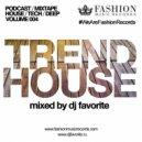 DJ Favorite - Trend House Podcast (Volume 004)