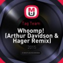 Tag Team  -  Whoomp!  (Arthur Davidson & Hager Remix)