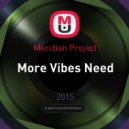 Meridian Project - More Vibes Need
