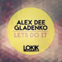Alex Dee Gladenko  - Let's Do It  (Original Mix)