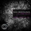 Raul Mezcolanza - I'll Take You (Original Mix)