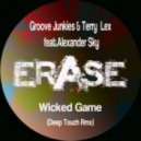 Groove Junkies, Terry Lex feat. Alexander Sky - Wicked Game (Deep Touch Rmx)