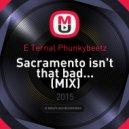 E Ternal Phunkybeetz - Sacramento isn't that bad... (MIX)