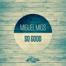 Miguel MIgs - So Good (Slow it Down Dub)