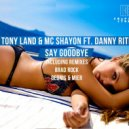 Tony Land & Mc Shayon Ft. Danny Rite - Say Goodbye (Brad Rock Remix)