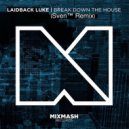 Laidback luke - Break Down the House (SvenTM Remix)
