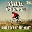 Pablo Calamari - Don't Make Me Wait (Original Mix)