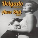 Delgado - Aww Shit Part 2 (D's Beat The Pussy Mix)
