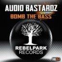 Audio Bastardz - Bomb The Bass (Original mix)