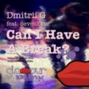 Dmitrii G feat. Sevenever - Can I have a Break