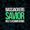 Bassjackers - Savior (Reez & KSHMR Remix)