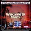 Dj Alex Good & Dj Mihail Fisher - Welcome to Miami