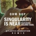 Ohm Boy feat. Shlomo Yagel - Singularity Is Near  (Atlantic Connection Remix)