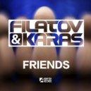 Filatov & Karas - Friends (Original Mix)
