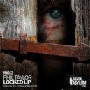 Phil Taylor - Locked Up (Original Mix)