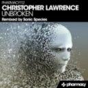 Christopher Lawrence - Unbroken (Sonic Species Remix)