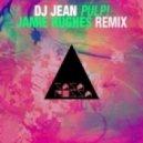DJ Jean - PULP! (Jamie Hughes Remix)