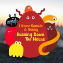 Bunny, I Know Karate - Burning Down the House (Original Mix)