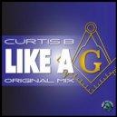Curtis B - Like A G  (Original Mix)