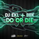 DJ EKL & Bbk - Do Or Die (Original mix)