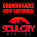 Changin Fazes - Now You Know