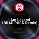 The Khitrov - I Am Legend  (BRAD ROCK Remix)