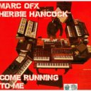 Marc OFX & Herbie Hancock - Come Running To Me  (Original mix)