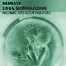Humate  - Love Stimulation  (Michael Retouch Bootleg)