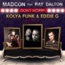 Madcon feat. Ray Dalton - Don\'t Worry (Kolya Funk & Eddie G Remix)