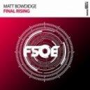 Matt Bowdidge - Final Rising (Original Mix)