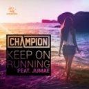 Champion feat Jumae - Keep On Running (Original Mix)
