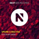 Uplink & Max Fail - Outta My Head (Original mix)