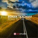 Roman Tkachoff - Road to the Sun (Original mix)